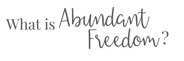 What is Abundant Freedom